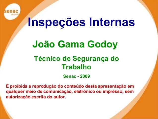 ÁREAS DE ATUAÇÃO SENAC EM JUNDIAÍ Inspeções Internas João Gama Godoy Técnico de Segurança do Trabalho Senac - 2009 É proib...