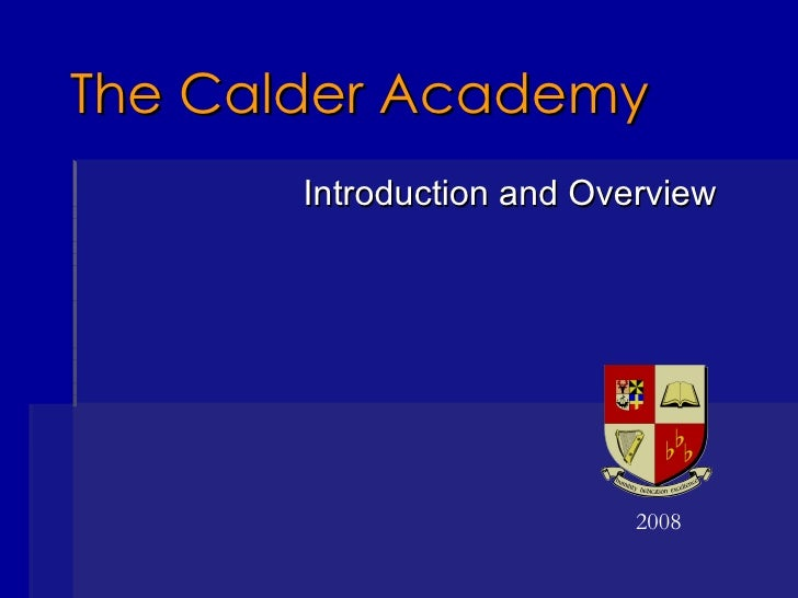 The Calder Academy <ul><li>Introduction and Overview </li></ul>2008
