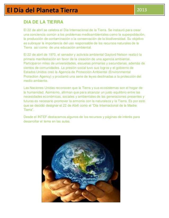 El Día del Planeta Tierra 2013DIA DE LA TIERRAEl 22 de abril se celebra el Día Internacional de la Tierra. Se instauró par...