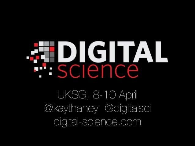 UKSG, 8-10 April@kaythaney @digitalsci digital-science.com