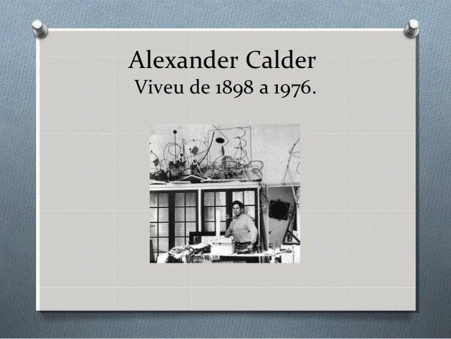 Alexander CalderViveu de 1898 a 1976.
