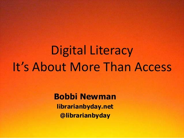 Digital LiteracyIt's About More Than Access       Bobbi Newman       librarianbyday.net         @librarianbyday