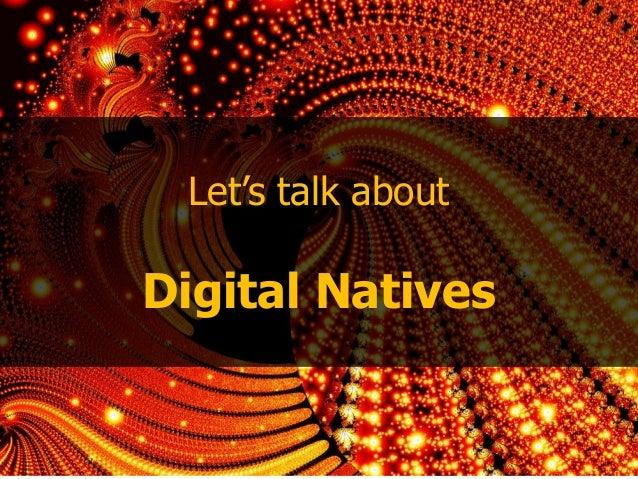 "Let""s talk aboutDigital Natives"