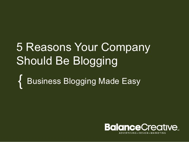 5 Reasons Your CompanyShould Be Blogging{ Business Blogging  Made Easy