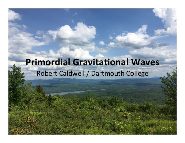 PrimordialGravita-onalWaves RobertCaldwell/DartmouthCollege