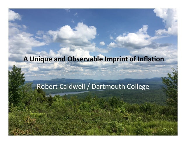 A	Unique	and	Observable	Imprint	of	Infla8on	 Robert	Caldwell	/	Dartmouth	College