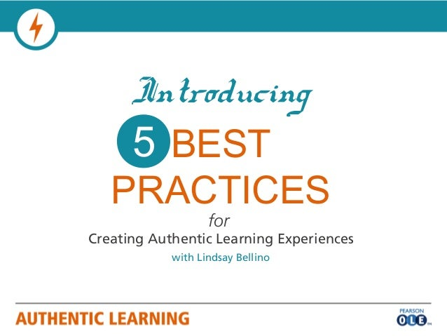 Introducing    5 BEST   PRACTICES                   forCreating Authentic Learning Experiences            with Lindsay Bel...