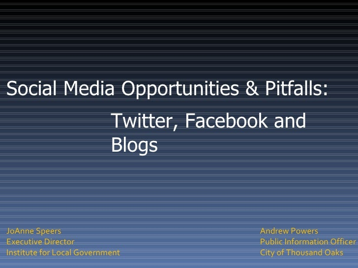 Social Media Opportunities & Pitfalls: Twitter, Facebook and Blogs Andrew Powers Public Information Officer City of Thousa...