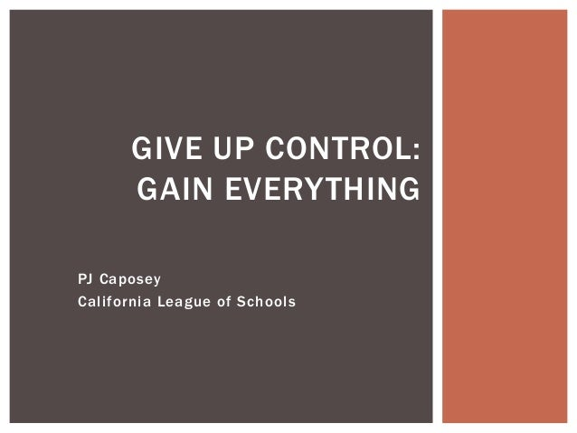 PJ Caposey California League of Schools GIVE UP CONTROL: GAIN EVERYTHING