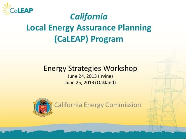 California Local Energy Assurance Planning (CaLEAP) Program California Energy Commission Energy Strategies Workshop June 2...