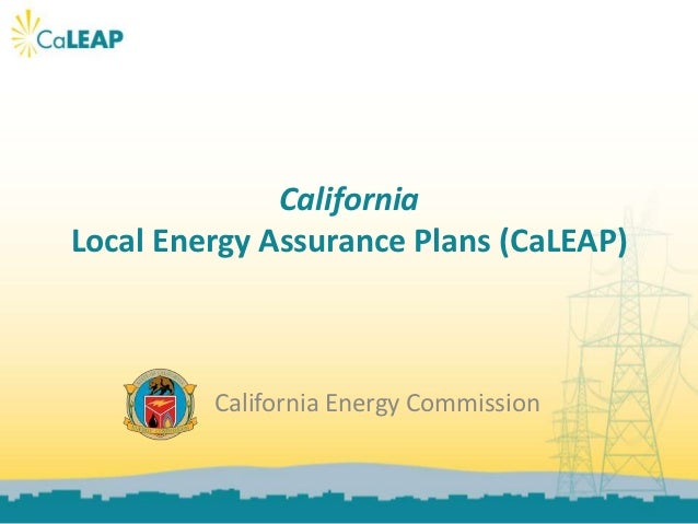 CaliforniaLocal Energy Assurance Plans (CaLEAP)         California Energy Commission