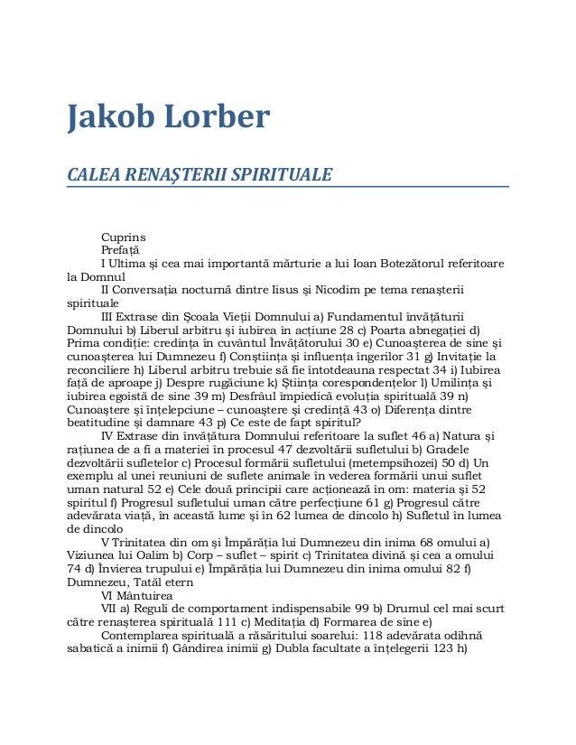Jakob Lorber CALEA RENAŞTERII SPIRITUALE Cuprins Prefaţă I Ultima şi cea mai importantă mărturie a lui Ioan Botezătorul re...
