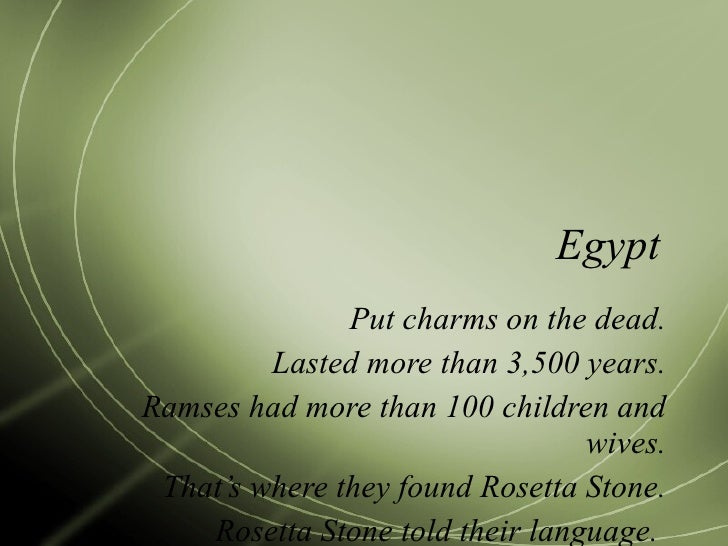 Egypt Put charms on the dead. Lasted more than 3,500 years. Ramses had more than 100 children and wives. That's where they...