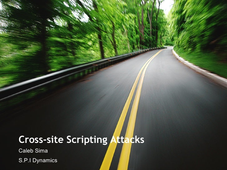 Cross-site Scripting Attacks Caleb Sima S.P.I Dynamics