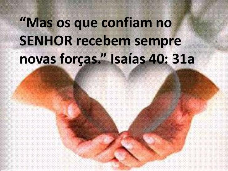 """""""Mas os que confiam noSENHOR recebem semprenovas forças."""" Isaías 40: 31a"""