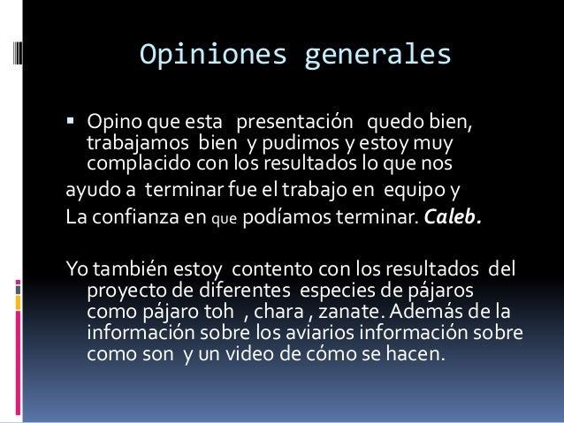 Opiniones generales  Opino que esta presentación quedo bien, trabajamos bien y pudimos y estoy muy complacido con los res...
