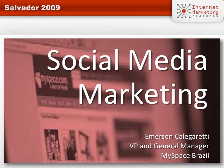Social Media   Marketing           Emerson Calegaretti       VP and General Manager                MySpace Brazil