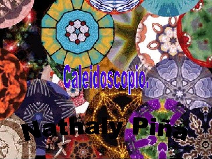 Caleidoscopio. Nathaly Piña