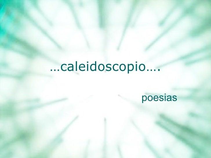 … caleidoscopio…. poesias