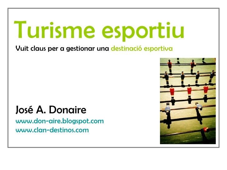 Turisme esportiu Vuit claus per a gestionar una  destinació esportiva José A. Donaire www.don-aire.blogspot.com www.clan-d...