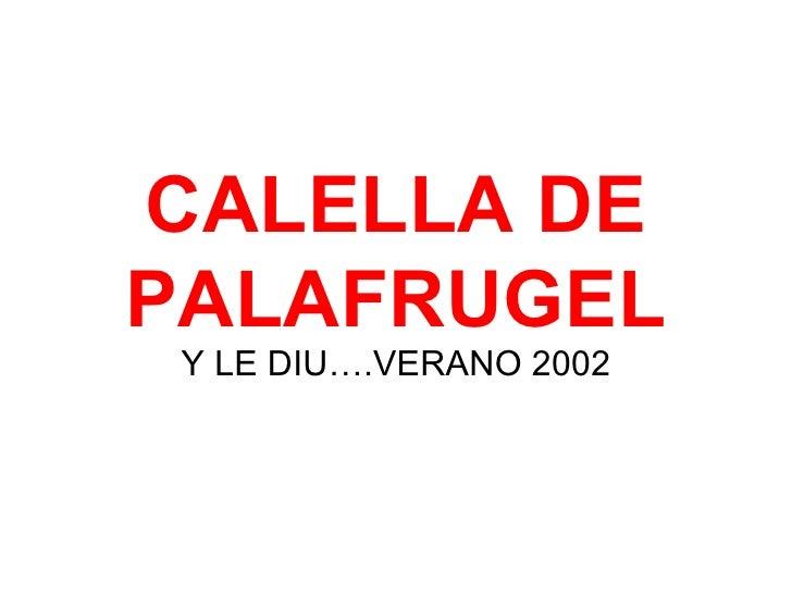 CALELLA DE PALAFRUGEL Y LE DIU….VERANO 2002