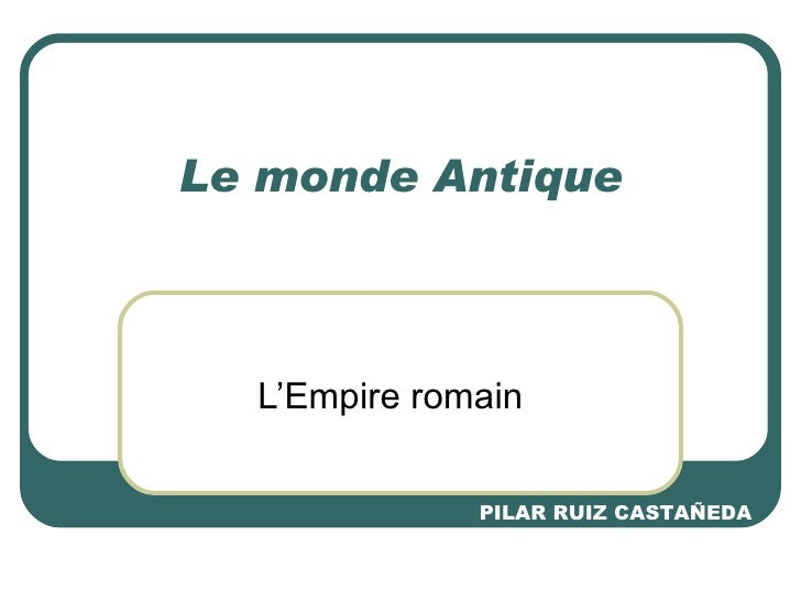 Le monde Antique L'Empire romain PILAR RUIZ CASTAÑEDA