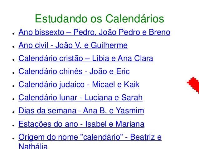 Estudando os Calendários ● Ano bissexto – Pedro, João Pedro e Breno ● Ano civil - João V. e Guilherme ● Calendário cristão...