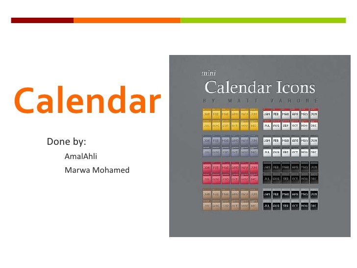 Calendar<br />Done by:<br />AmalAhli<br />Marwa Mohamed<br />
