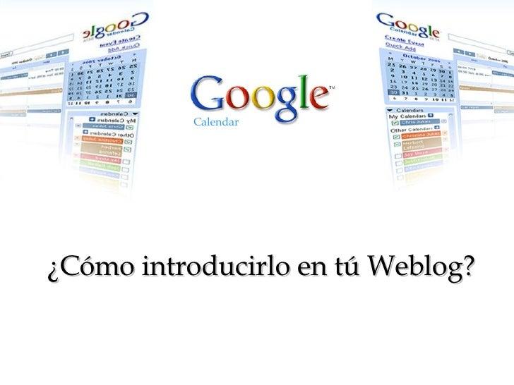 ¿Cómo introducirlo en tú Weblog? Calendar
