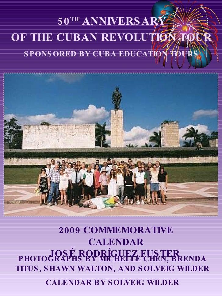 50 TH  ANNIVERSARY OF THE CUBAN REVOLUTION TOUR SPONSORED BY CUBA EDUCATION TOURS 2009 COMMEMORATIVE CALENDAR JOSÉ RODRÍGU...