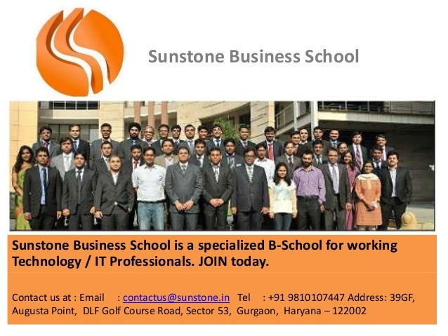 Sunstone Business School  Sunstone Business School is a specialized B-School for working Technology / IT Professionals. JO...