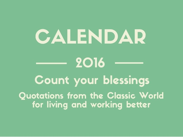 2016 Quotations from the Classic World for living and working better Count your blessings CALENDAR