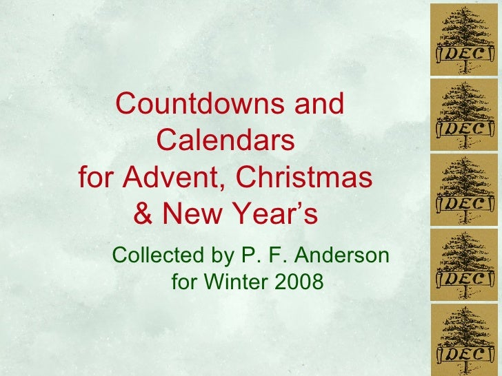 Countdowns and Calendars  for Advent, Christmas  & New Year's  Collected by P. F. Anderson for Winter 2008