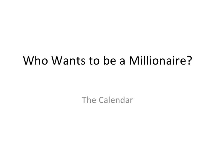 Who Wants to be a Millionaire? The Calendar