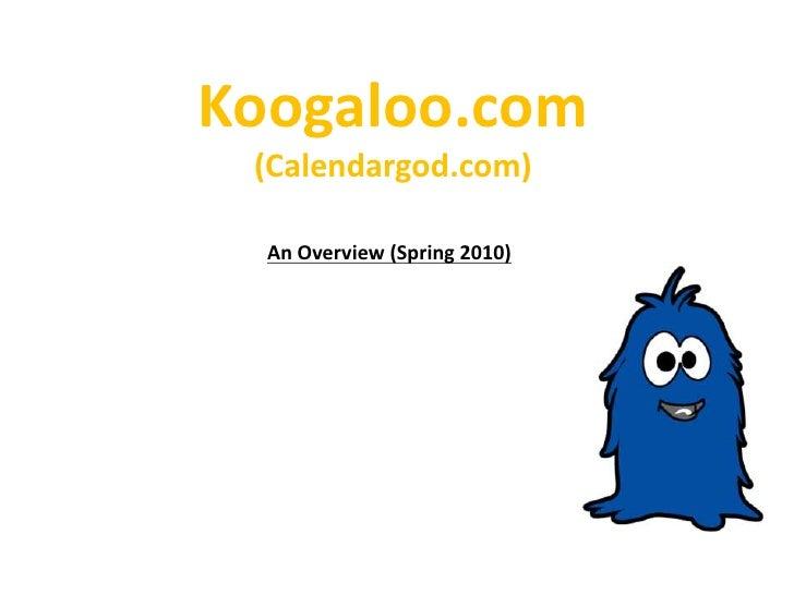 Koogaloo.com(Calendargod.com)<br />An Overview (Spring2010)<br />