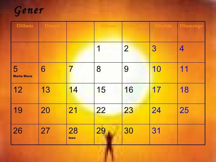 Gener 31 30 29 28 Ines 27 26 25 24 23 22 21 20 19 18 17 16 15 14 13 12 11 10 9 8 7 6 5 Marta Riera 4 3 2 1 Diumenge Disabt...