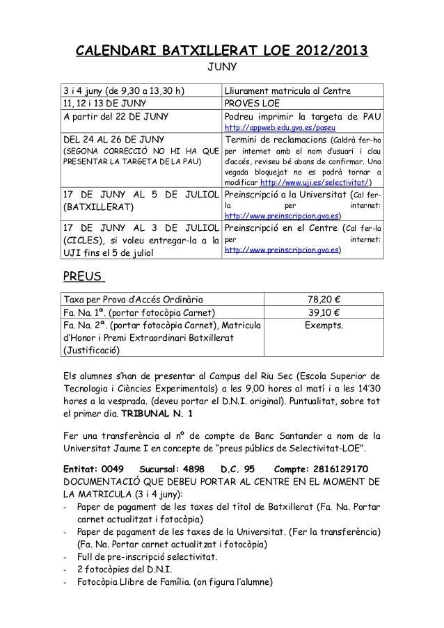 CALENDARI BATXILLERAT LOE 2012/2013JUNY3 i 4 juny (de 9,30 a 13,30 h) Lliurament matricula al Centre11, 12 i 13 DE JUNY PR...