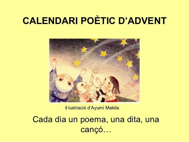 CALENDARI POÈTIC D'ADVENT         il·lustració d'Ayumi Makita Cada dia un poema, una dita, una             cançó…