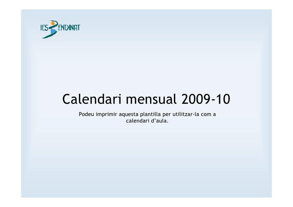 Calendari mensual 2009-10   Podeu imprimir aquesta plantilla per utilitzar-la com a                    calendari d'aula.