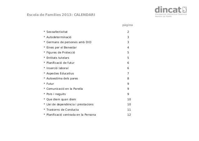 Escola de Famílies 2013: CALENDARIpàgina* Sexoafectivitat 2* Autodeterminació 3* Germans de persones amb DID 3* Eines per ...