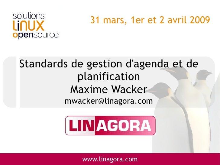 31 mars, 1er et 2 avril 2009    Standards de gestion d'agenda et de            planification           Maxime Wacker      ...