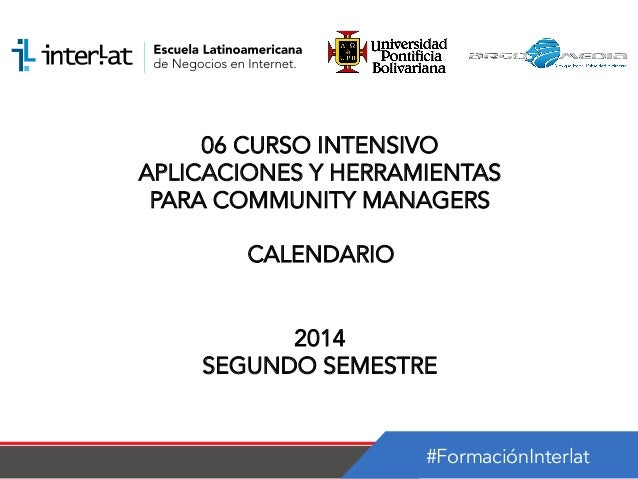 #FormaciónInterlat 06 CURSO INTENSIVO APLICACIONES Y HERRAMIENTAS PARA COMMUNITY MANAGERS CALENDARIO 2014 SEGUNDO SEMESTRE