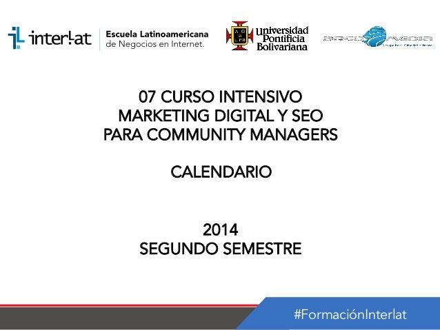 #FormaciónInterlat 07 CURSO INTENSIVO MARKETING DIGITAL Y SEO PARA COMMUNITY MANAGERS CALENDARIO 2014 SEGUNDO SEMESTRE