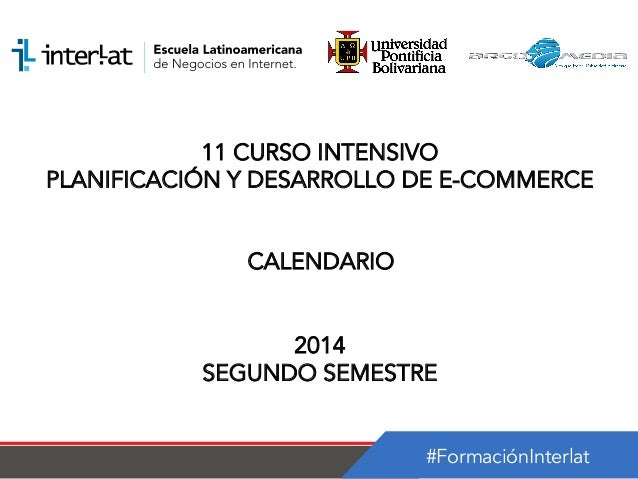 #FormaciónInterlat 11 CURSO INTENSIVO PLANIFICACIÓN Y DESARROLLO DE E-COMMERCE CALENDARIO 2014 SEGUNDO SEMESTRE