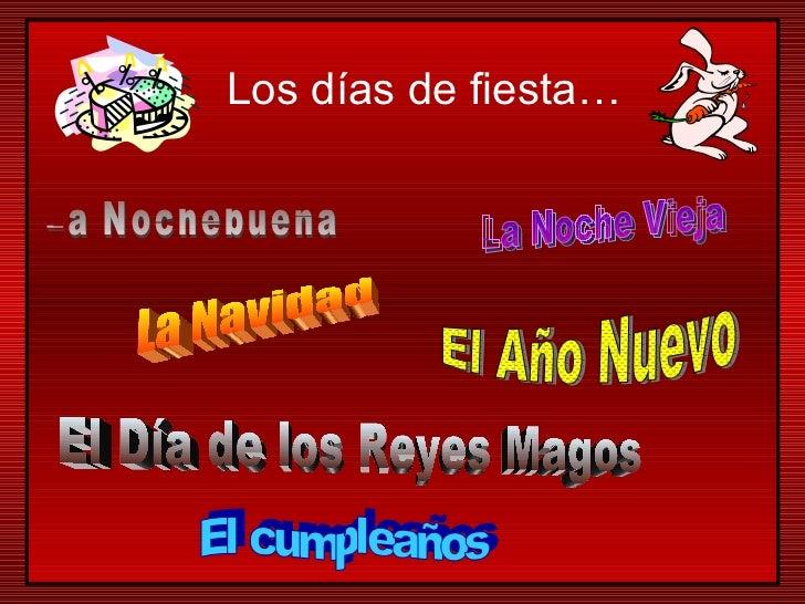 La Navidad El cumpleaños El Año Nuevo La Noche Vieja La Nochebuena El Día de los Reyes Magos Los días de fiesta…