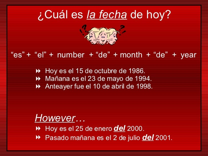 """"""" es"""" + """" el"""" + number + """" de"""" + month + """" de"""" + year <ul><li>Hoy es el 15 de octubre de 1986. </li></ul><ul><li>Mañana es..."""
