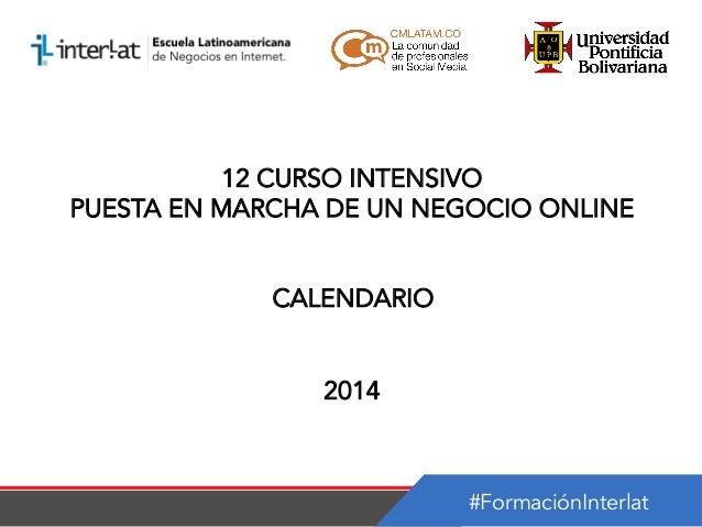 12 CURSO INTENSIVO PUESTA EN MARCHA DE UN NEGOCIO ONLINE CALENDARIO 2014  #FormaciónInterlat