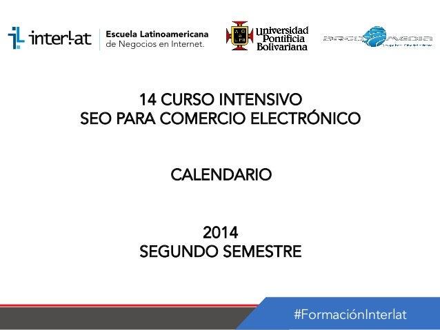 #FormaciónInterlat 14 CURSO INTENSIVO SEO PARA COMERCIO ELECTRÓNICO CALENDARIO 2014 SEGUNDO SEMESTRE