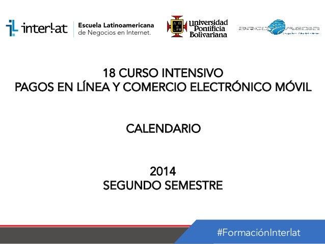 #FormaciónInterlat 18 CURSO INTENSIVO PAGOS EN LÍNEA Y COMERCIO ELECTRÓNICO MÓVIL CALENDARIO 2014 SEGUNDO SEMESTRE