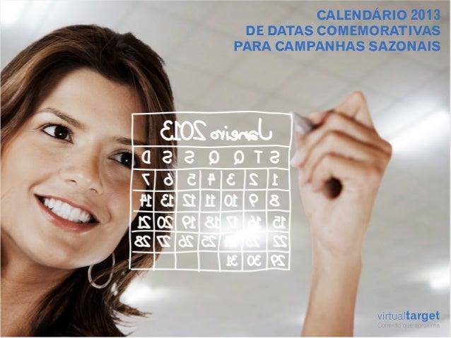 CALENDÁRIO 2013 DE DATAS COMEMORATIVASPARA CAMPANHAS SAZONAIS